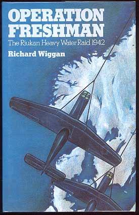 WIGGAN, RICHARD, - OPERATION FRESHMAN - The Rjukan Heavy Water Raid 1942.