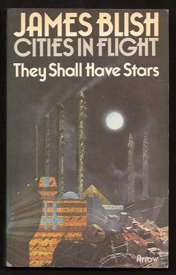 BLISH, JAMES, - THEY SHALL HAVE STARS (Cities in Flight 1).