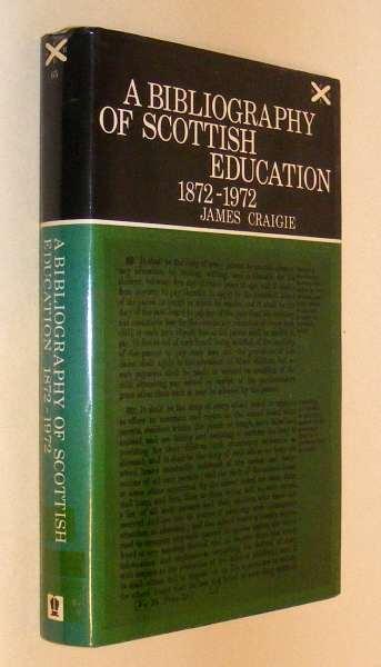 CRAIGIE, JAMES, - A BIBLIOGRAPHY OF SCOTTISH EDUCATION 1872-1972.