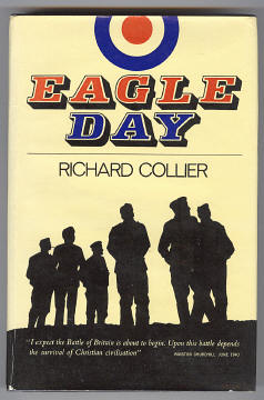 COLLIER, RICHARD, - EAGLE DAY - The Battle of Britain August 6 - September 15 1940.