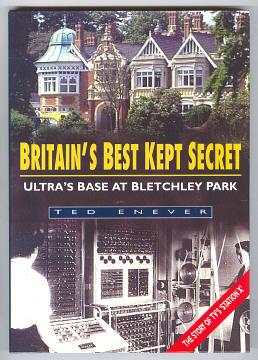 ENEVER, TED, - BRITAINS'S BEST KEPT SECRET - Ultra's Base at Bletchley Park.