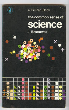 BRONOWSKI, J., - THE COMMON SENSE OF SCIENCE.