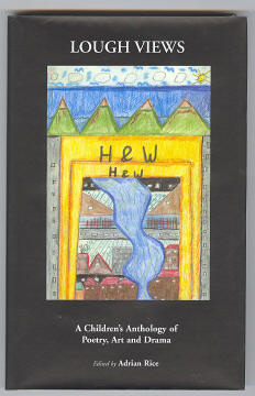 RICE, ADRIAN (ED.), - LOUGH VIEWS - A Children's Anthology of Poetry, Art and Drama.