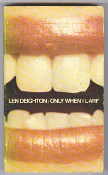 DEIGHTON, LEN, - ONLY WHEN I LARF.