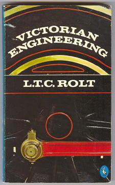ROLT, L. T. C., - VICTORIAN ENGINEERING.
