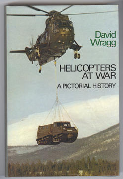 WRAGG, DAVID W., - HELICOPTERS AT WAR - A Pictorial History.