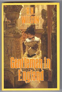 WILSON, A. N., - GENTLEMEN IN ENGLAND.