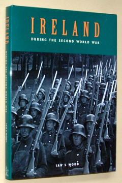 WOOD, IAN S., - IRELAND DURING THE SECOND WORLD WAR.