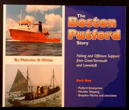 WHITE, MALCOLM R., - THE BOSTON PUTFORD - Part One Putford Enterprises Ltd., Warbler Shipping Co. Ltd., Breydon Marine Ltd..