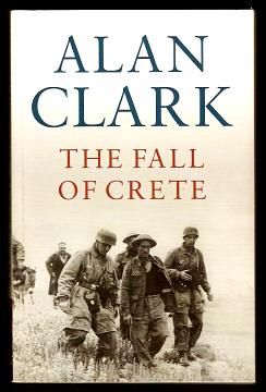 CLARK, ALAN, - THE FALL OF CRETE.