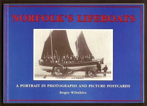 WILTSHIRE, ROGER, - NORFOLK'S LIFEBOATS - A Portrait in Photographs and Picture Postcards.
