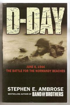 AMBROSE, STEPHEN E., - D-DAY - June 6, 1944 The Climactic Battle of World War II.