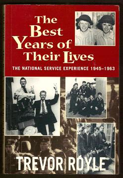 ROYLE, TREVOR, - THE BEST YEARS OF THEIR LIVES - The National Service Experience 1945-63.
