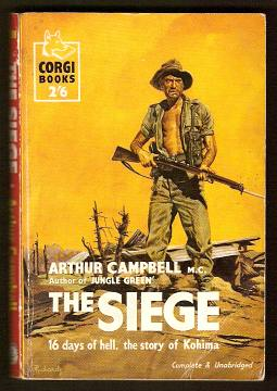 CAMPBELL, ARTHUR, - THE SIEGE - A Story From Kohima.