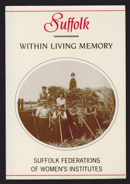 SUFFOLK FEDERATIONS OF WOMEN'S INSTITUTES (COMPILED BY), - SUFFOLK - WITHIN LIVING MEMORY.