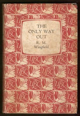 WINGFIELD, R. M., - THE ONLY WAY OUT - An Infantryman's Autobiography of the North-West Europe Campaign August 1944 - February 1945.