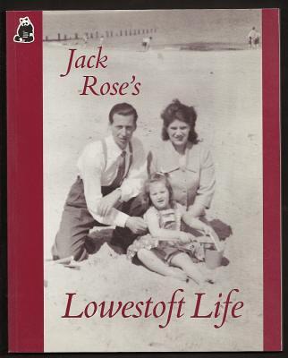 ROSE, JACK, - JACK ROSE'S LOWESTOFT LIFE.