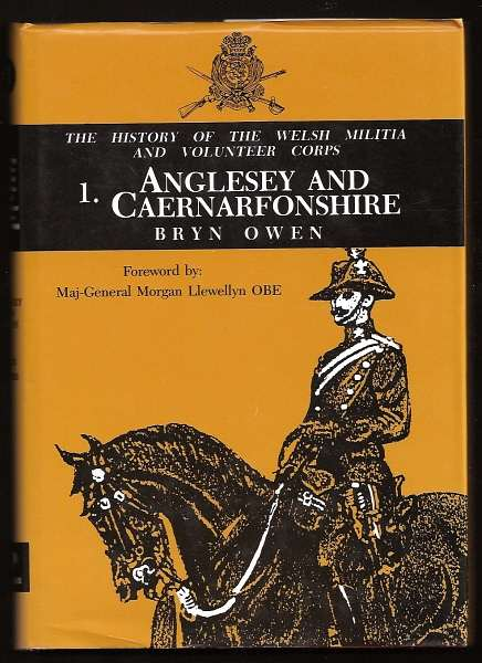 OWEN, BRYN, - Welsh Militia and Volunteer Corps 1757-1908: 1. ANGLESEY AND CAERNARFONSHIRE.