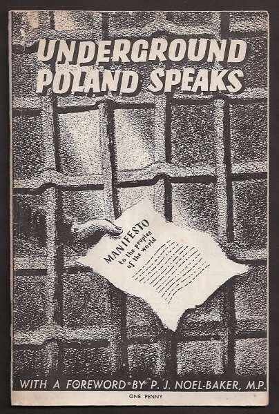 NOEL-BAKER, P. J. (FOREWORD), - UNDERGROUND POLAND SPEAKS.
