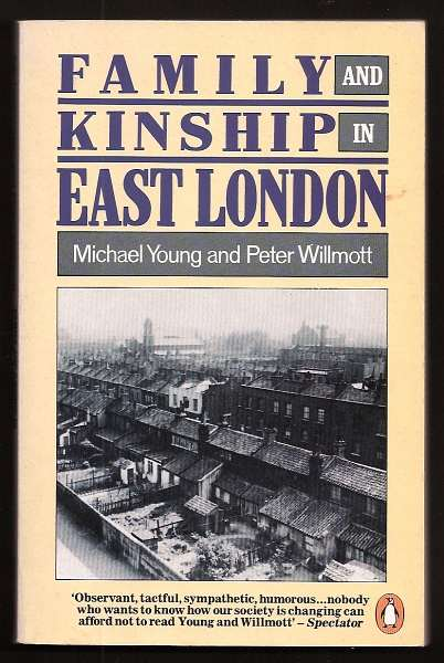 YOUNG, MICHAEL AND WILLMOTT, PETER, - FAMILY AND KINSHIP IN EAST LONDON.