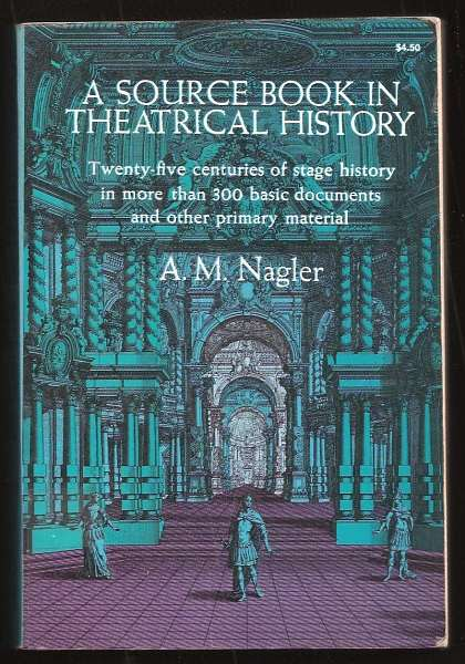 NAGLER, A. M., - A SOURCE BOOK IN THEATRICAL HISTORY (Sources of Theatrical History).