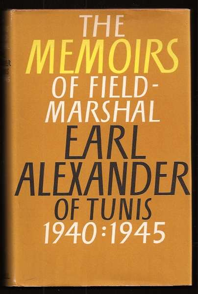 ALEXANDER OF TUNIS, FIELD-MARSHAL EARL (ED. JOHN NORTH), - THE ALEXANDER MEMOIRS 1940-1945.
