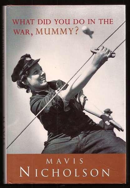 NICHOLSON, MAVIS, - WHAT DID YOU DO IN THE WAR, MUMMY?.