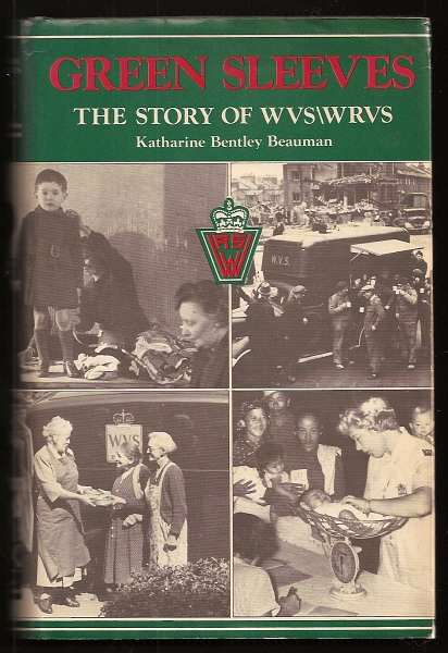 BEAUMAN, KATHARINE BENTLEY, - GREEN SLEEVES - The Story of WVS/WRVS.