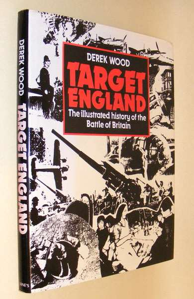 WOOD, DEREK, - TARGET ENGLAND - The Illustrated History of the Battle of Britain.