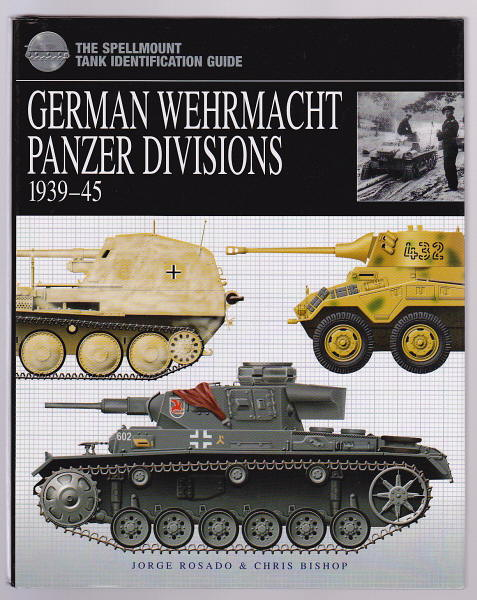 ROSADO, JORGE AND BISHOP, CHRIS, - GERMAN WEHRMACHT PANZER DIVISIONS 1939-45.