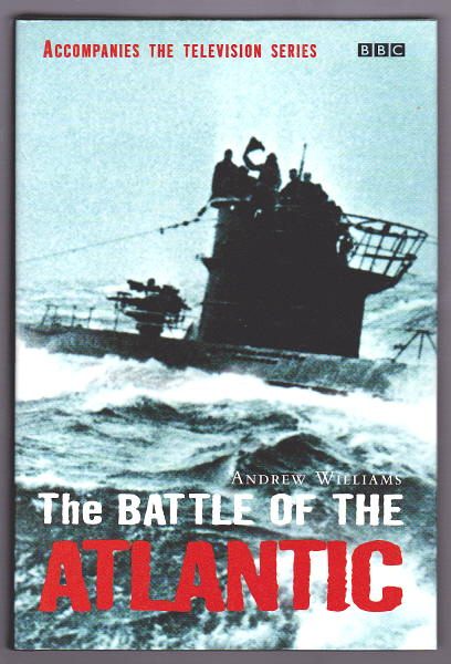 WILLIAMS, ANDREW, - THE BATTLE OF THE ATLANTIC.