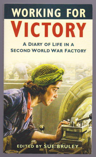 BRULEY, SUE (ED.), - WORKING FOR VICTORY - A Diary of Life in a Second World War Factory.