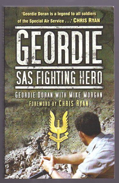DORAN, GEORDIE WITH MORGAN, MIKE (FOREWORD BY CHRIS RYAN), - GEORDIE - SAS Fighting Hero.