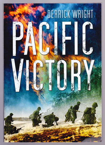 WRIGHT, DERRICK, - PACIFIC VICTORY - Tarawa to Okinawa 1943-1945.