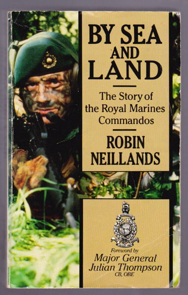 NEILLANDS, ROBIN, - BY SEA AND LAND - The Story of the Royal Marines Commandos.