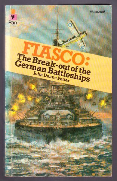 POTTER, JOHN DEANE, - FIASCO - The Break-out of the German Battleships.