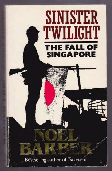 BARBER, NOEL, - SINISTER TWILIGHT - The Fall of Singapore.