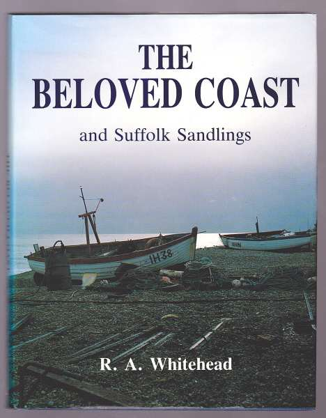 WHITEHEAD, R. A., - THE BELOVED COAST and Suffolk Sandlings.