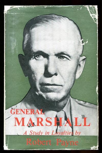 PAYNE, ROBERT, - GENERAL MARSHALL  - A Study in Loyalties.