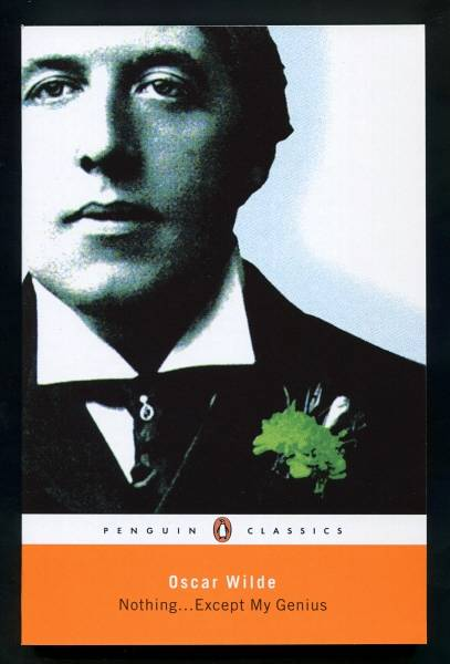 WILDE, OSCAR (COMPILED BY ALASTAIR ROLFE), - NOTHING ... EXCEPT MY GENIUS (with an introductory essay, 'Playing Oscar' by Stephen Fry.