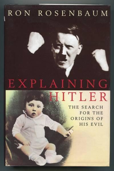 ROSENBAUM, RON, - EXPLAINING HITLER - The Search for the Origins of his Evil.