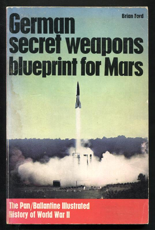 FORD, BRIAN, - GERMAN SECRET WEAPONS - Blueprint for Mars.